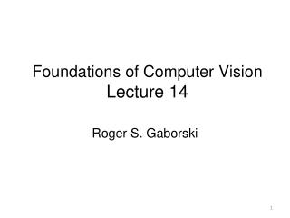 Foundations of Computer  Vision Lecture  14
