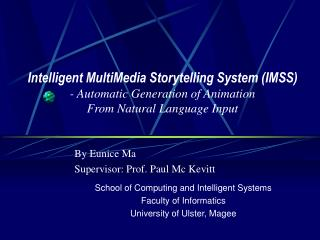 By Eunice Ma Supervisor: Prof. Paul Mc Kevitt School of Computing and Intelligent Systems