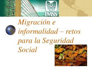 Migraci�n e informalidad � retos para la Seguridad Social