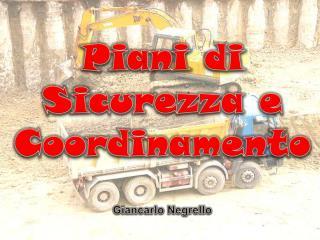 Piani di Sicurezza e Coordinamento Giancarlo  Negrello