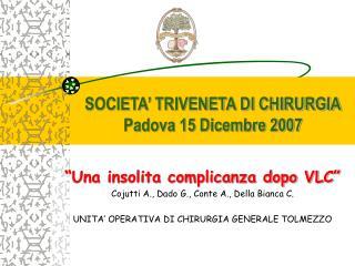 SOCIETA� TRIVENETA DI CHIRURGIA Padova 15 Dicembre 2007
