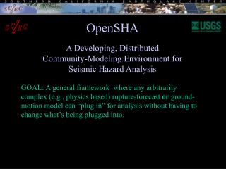 OpenSHA A Developing, Distributed Community-Modeling Environment for  Seismic Hazard Analysis