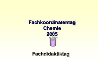 Fachkoordinatentag Chemie 2005