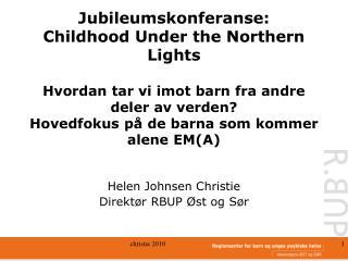 Helen Johnsen Christie  Direktør RBUP Øst og Sør