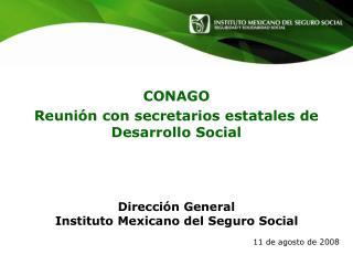 Dirección General   Instituto Mexicano del Seguro Social 11 de agosto de 2008