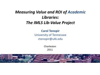 Measuring Value and ROI of  Academic  Libraries: The IMLS Lib-Value Project