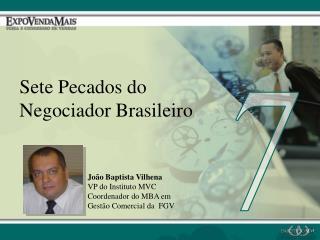 João Baptista Vilhena VP do Instituto MVC Coordenador do MBA em Gestão Comercial da  FGV