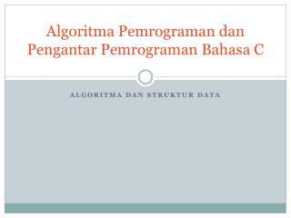 Algoritma Pemrograman dan Pengantar Pemrograman Bahasa  C