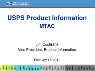 USPS Product Information MTAC Jim Cochrane Vice President, Product Information February 17, 2011