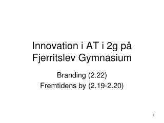 Innovation i AT i 2g på Fjerritslev Gymnasium