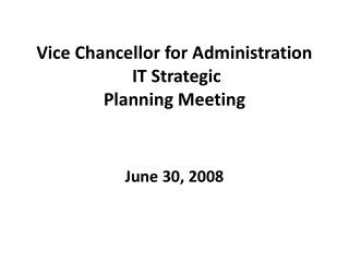 Vice Chancellor for Administration  IT Strategic  Planning Meeting