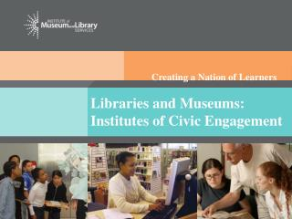 Libraries and Museums: Institutes of Civic Engagement