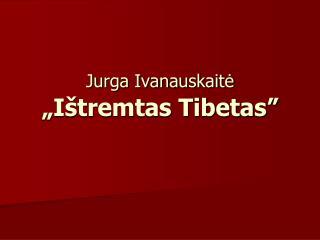 "Jurga Ivanauskaitė ""Ištremtas Tibetas"""