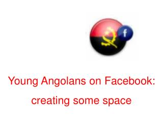 Young Angolans on Facebook:  creating some space