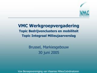 VMC Werkgroepvergadering Topic Bedrijvenclusters en mobiliteit Topic Integraal Milieujaarverslag