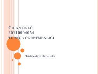 Cihan ünlü  20110904054 türkçe  öğretmenliği