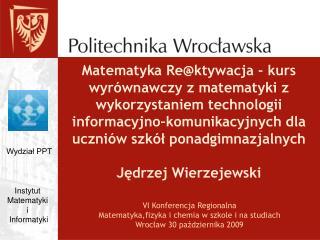 VI Konferencja Regionalna Matematyka,fizyka i chemia w szkole i na studiach