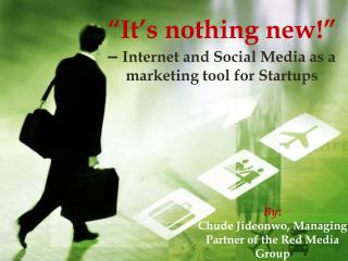 """""""It's nothing new!""""  –  Internet and Social Media as a marketing tool for Startups"""