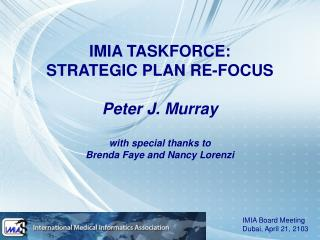 IMIA TASKFORCE: STRATEGIC PLAN RE-FOCUS Peter J. Murray  with special thanks to