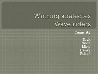 Winning strategies  Wave riders