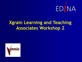 Xgrain Learning and Teaching Associates Workshop 2