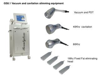 GS8.1 Vacuum and cavitation slimming equipment