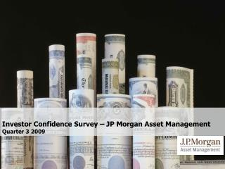 Investor Confidence Survey – JP Morgan Asset Management Quarter 3 2009