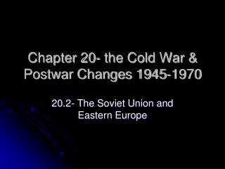 Chapter 20- the Cold War & Postwar Changes 1945-1970