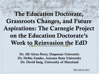 Dr. Jill  Alexa Perry, Duquesne University Dr. Debby  Zambo , Arizona State University