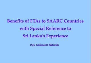 Benefits of FTAs to SAARC Countries  with Special Reference to  Sri Lanka's Experience