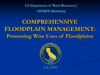COMPREHENSIVE FLOODPLAIN MANAGEMENT:  Promoting Wise Uses of Floodplains