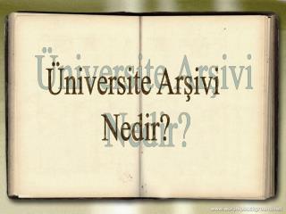 Üniversite Arşivi  Nedir?