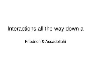 Interactions all the way down a