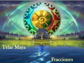 Telar Maya     y       Fracciones