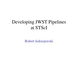 Developing JWST Pipelines at STScI