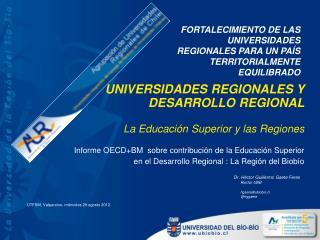 UNIVERSIDADES REGIONALES Y DESARROLLO REGIONAL La Educación Superior y las Regiones