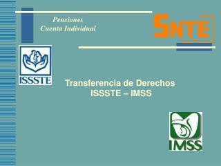 Transferencia de Derechos  ISSSTE – IMSS