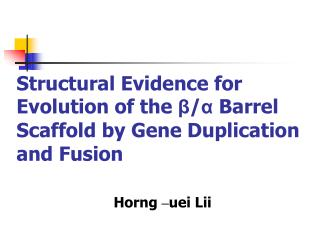 Structural Evidence for Evolution of the  β / α  Barrel Scaffold by Gene Duplication and Fusion