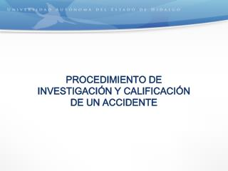 PROCEDIMIENTO DE INVESTIGACI�N Y CALIFICACI�N DE UN ACCIDENTE
