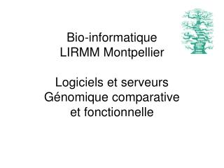 Bio-informatique LIRMM Montpellier Logiciels et serveurs G é nomique comparative et fonctionnelle