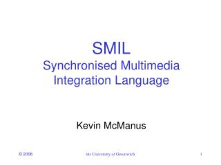 SMIL Synchronised Multimedia Integration Language Kevin McManus