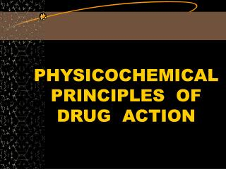 PHYSICOCHEMICAL PRINCIPLES  OF DRUG  ACTION
