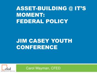 Asset-Building @ It's MOMENT: Federal Policy jim  Casey Youth Conference