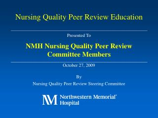 Presented To NMH Nursing Quality Peer Review Committee Members  October 27, 2009  By Nursing Quality Peer Review Steerin