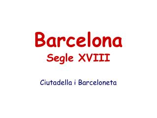 Barcelona Segle XVIII Ciutadella i Barceloneta