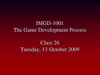 IMGD-1001 The Game Development Process