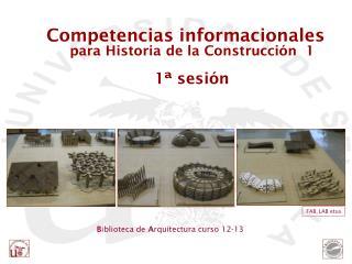 Competencias informacionales  para Historia de la Construcción  1 1ª sesión
