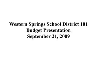 Western Springs School District 101 Budget Presentation September 21, 2009