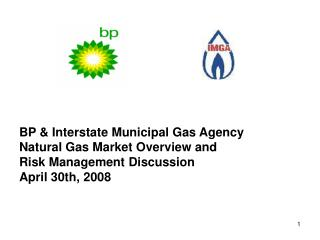 BP & Interstate Municipal Gas Agency Natural Gas Market Overview and