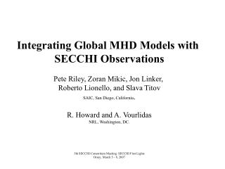 Integrating Global MHD Models with  SECCHI Observations Pete Riley, Zoran Mikic, Jon Linker,